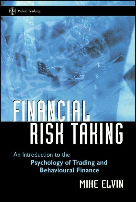 Financial Risk Taking: An Introduction to the Psychology of Trading and Behavioural Finance als Buch