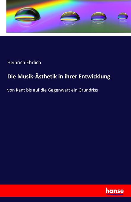 Die Musik-Ästhetik in ihrer Entwicklung als Buc...