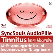 Tinnitus lindern & loswerden (SyncSouls Audiopille)