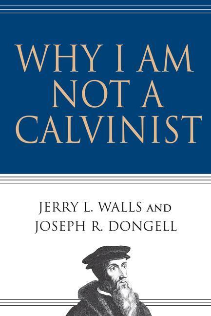 Why I Am Not a Calvinist als Taschenbuch