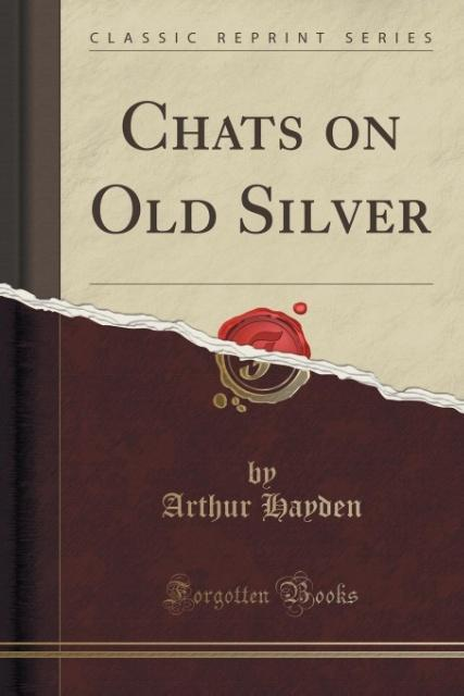 Chats on Old Silver (Classic Reprint) als Tasch...