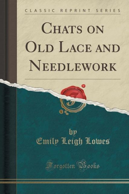 Chats on Old Lace and Needlework (Classic Repri...