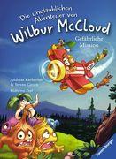 Die unglaublichen Abenteuer von Wilbur McCloud 02: Gefährliche Mission