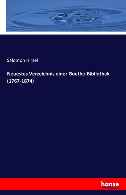Neuestes Verzeichnis einer Goethe-Bibliothek (1...