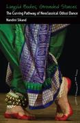Languid Bodies, Grounded Stances: The Curving Pathway of Neoclassical Odissi Dance