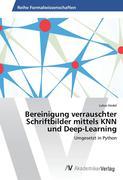 Bereinigung verrauschter Schriftbilder mittels KNN und Deep-Learning