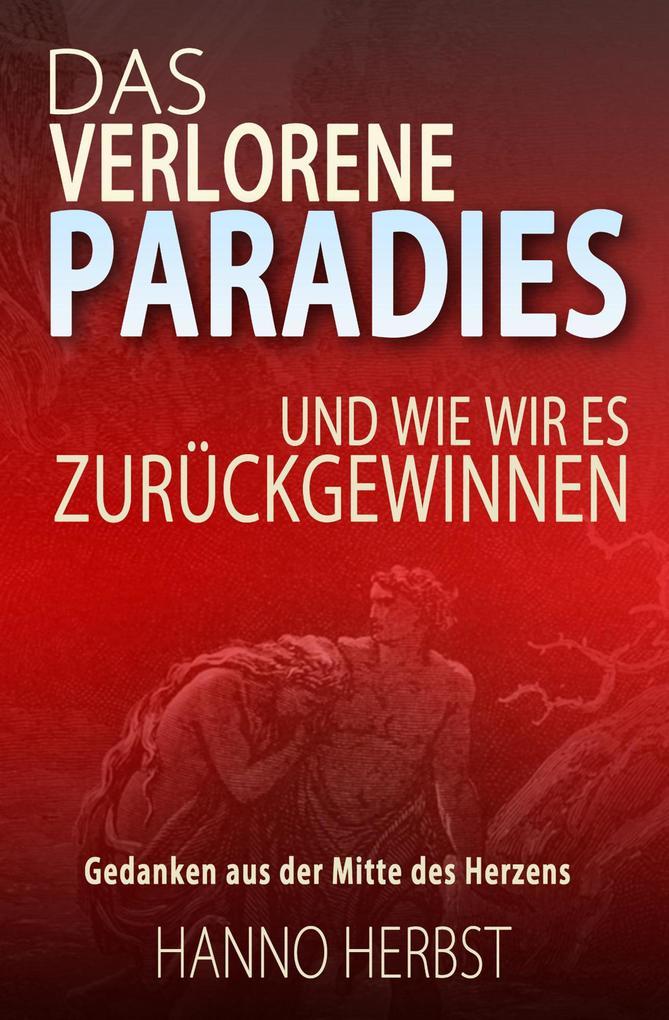 Das verlorene Paradies - und wie wir es zurückg...