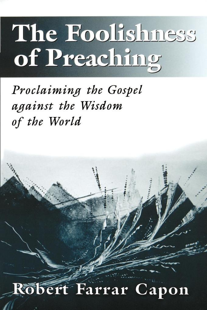 The Foolishness of Preaching: Proclaiming the Gospel Against the Wisdom of the World als Taschenbuch