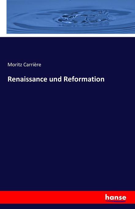 Renaissance und Reformation als Buch von Moritz...