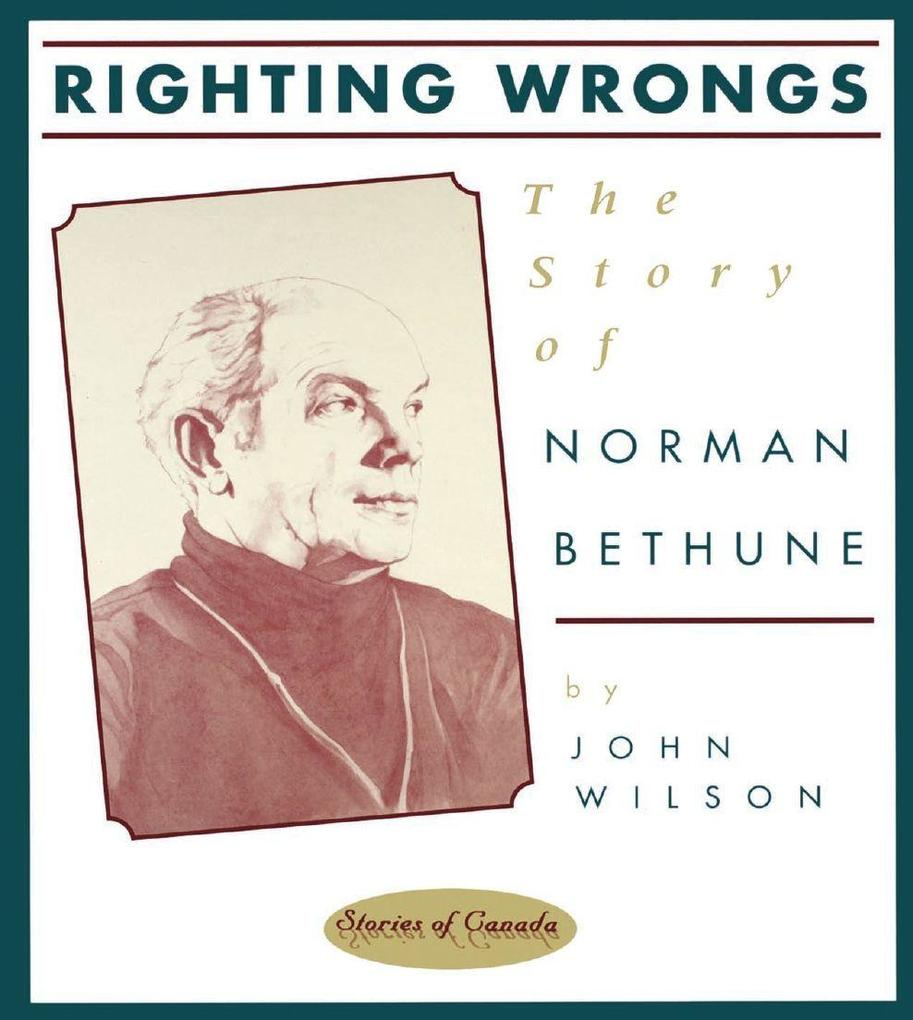 Righting Wrongs: The Story of Norman Bethune als Buch