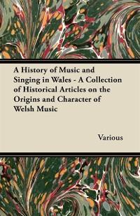 History of Music and Singing in Wales - A Colle...