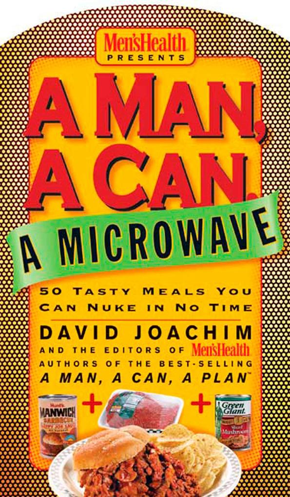 A Man, a Can, a Microwave: 50 Tasty Meals You Can Nuke in No Time als Buch
