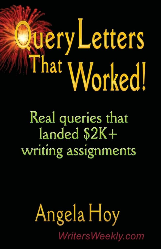 QUERY LETTERS THAT WORKED! Real queries that landed $2K+ writing assignments als Taschenbuch