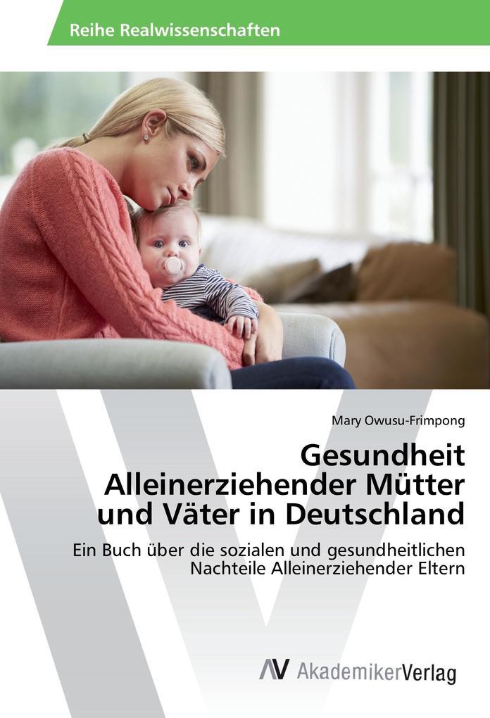 Gesundheit Alleinerziehender Mütter und Väter i...