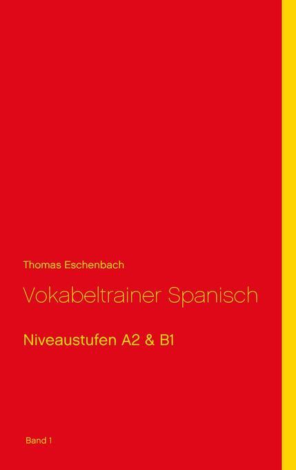 Vokabeltrainer Spanisch als Buch von Thomas Esc...