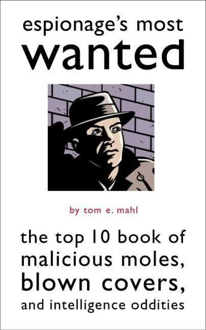 Espionage's Most Wanted: The Top 10 Book of Malicious Moles, Blown Covers, and Intelligence Oddities als Buch