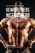 Muskelaufbau-Rezepte vor und nach dem Krafttraining-Wettbewerb