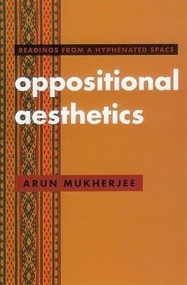 Oppositional Aesthetics: Readings from a Hyphenated Space als Taschenbuch