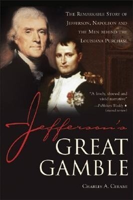 Jefferson's Great Gamble: The Remarkable Story of Jefferson, Napoleon and the Men Behind the Louisiana Purchase als Taschenbuch