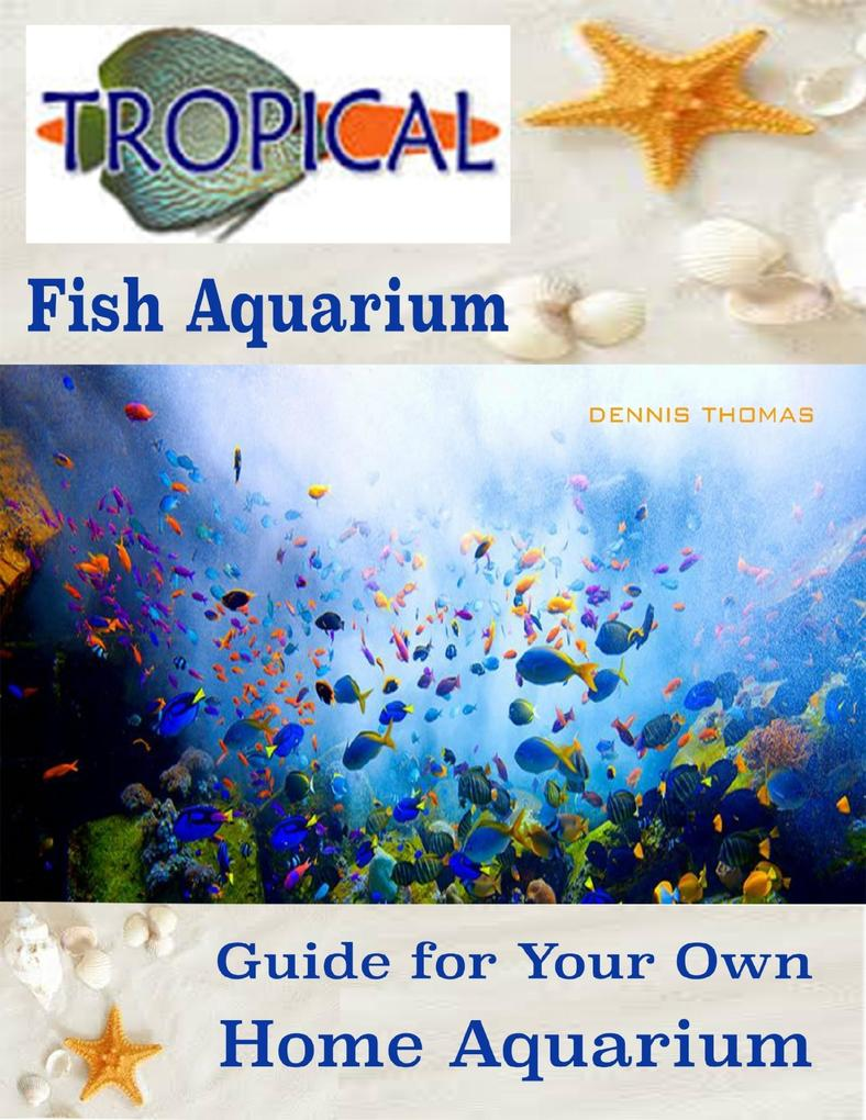 Tropical Fish Aquarium : Guide for Your Own Hom...