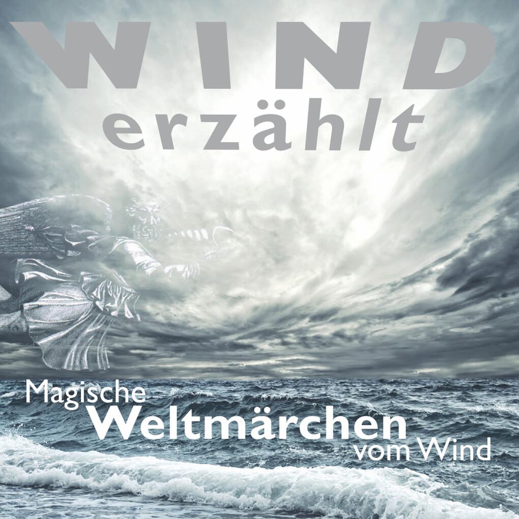Wind erzählt - Magische Weltmärchen vom Wind al...