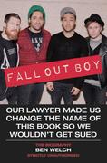 Fall Out Boy - Our Lawyer Made Us Change The Name of This Book So We Wouldn't Get Sued: The Biography