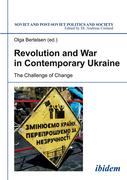 Revolution and War in Contemporary Ukraine. The Challenge of Change