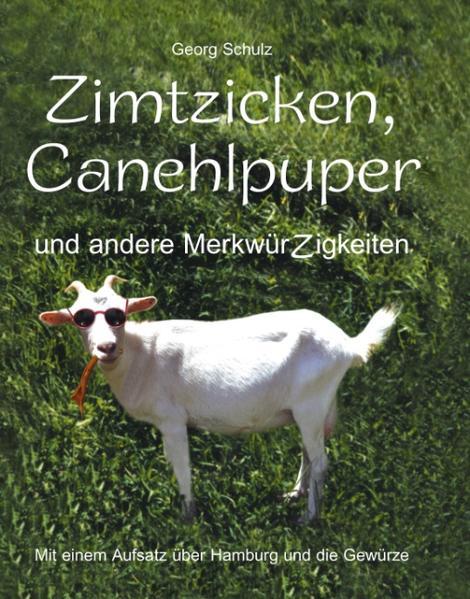 Zimtzicken, Canehlpuper und andere MerkwürZigkeiten mit einem Aufsatz über Hamburg und die Gewürze als Buch