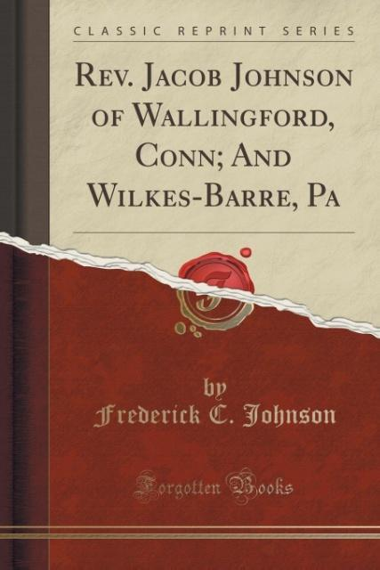 Rev. Jacob Johnson of Wallingford, Conn; And Wi...