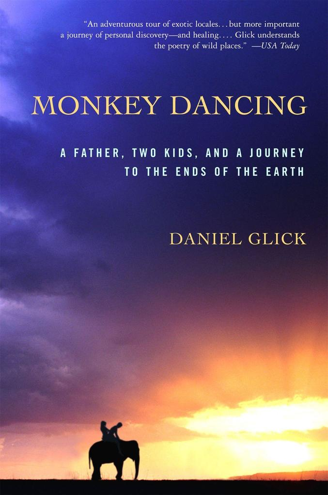 Monkey Dancing: A Father, Two Kids, and a Journey to the Ends of the Earth als Taschenbuch
