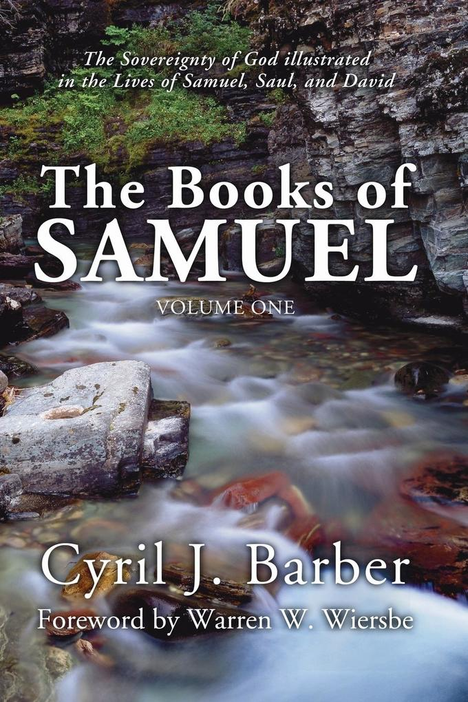 The Books of Samuel, Volume 1: The Sovereignty of God Illustrated in the Lives of Samuel, Saul, and David als Taschenbuch