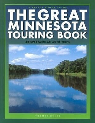 The Great Minnesota Touring Book: 30 Spectacular Auto Trips als Taschenbuch