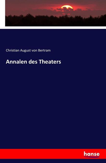 Annalen des Theaters als Buch von Christian Aug...
