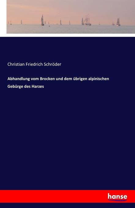 Abhandlung vom Brocken und dem übrigen alpinisc...