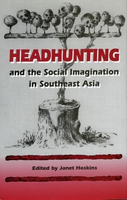 Headhunting and the Social Imagination in Southeast Asia als Taschenbuch