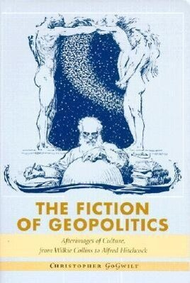 The Fiction of Geopolitics: Afterimages of Culture, from Wilkie Collins to Alfred Hitchcock als Taschenbuch