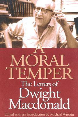 A Moral Temper: The Letters of Dwight MacDonald als Buch (gebunden)