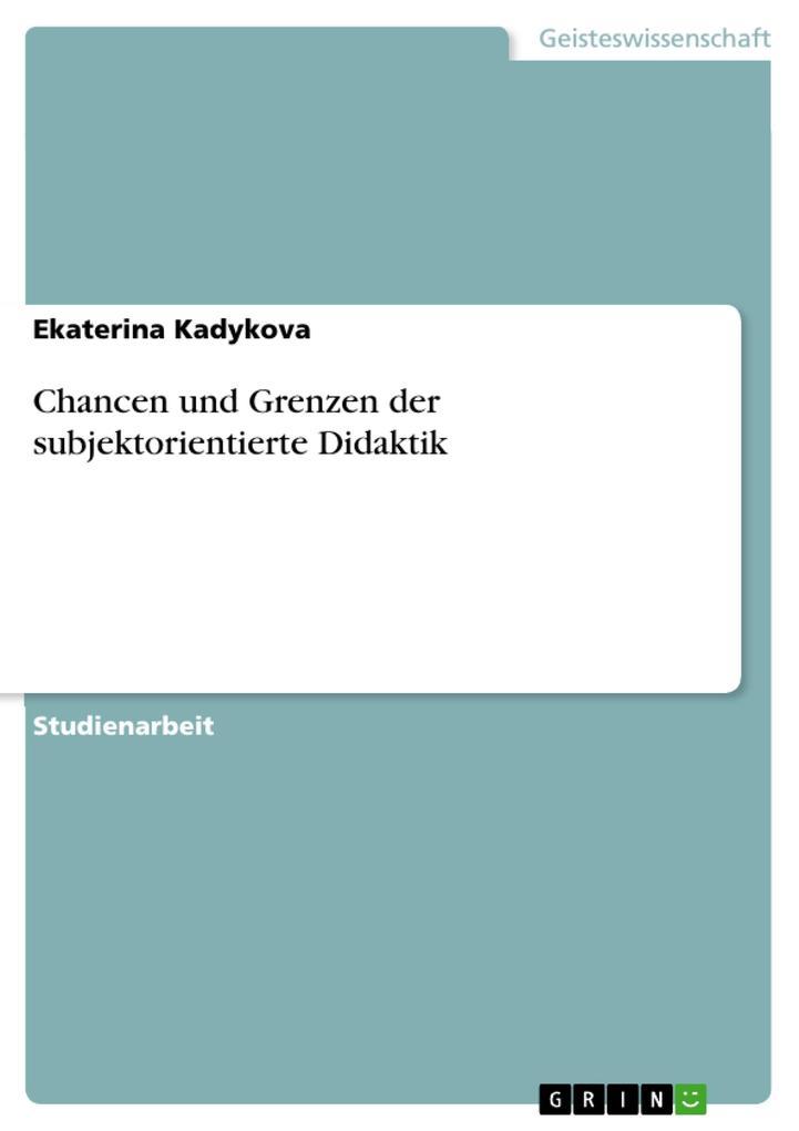 Chancen und Grenzen der subjektorientierte Didaktik als eBook Download von Ekaterina Kadykova - Ekaterina Kadykova
