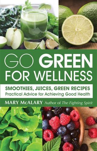 Go Green for Wellness: Smoothies, Juices, Green...