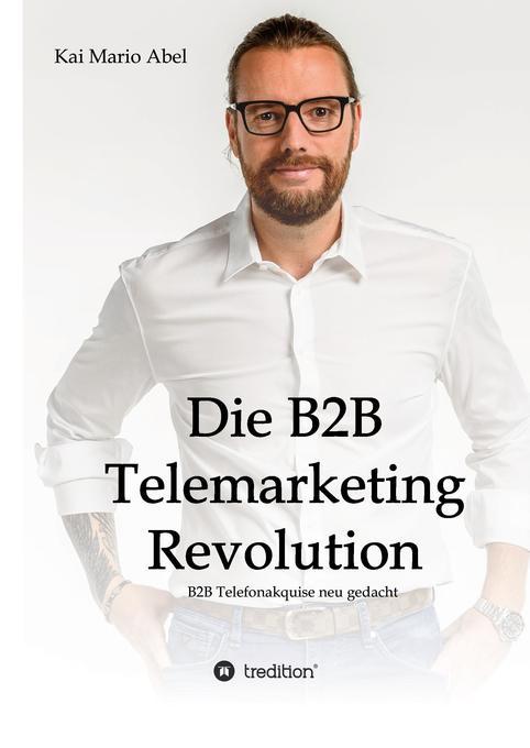 Die B2B Telemarketing Revolution als Buch von K...