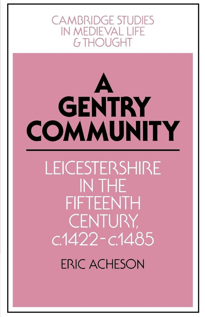 A Gentry Community: Leicestershire in the Fifteenth Century, C.1422 C.1485 als Buch