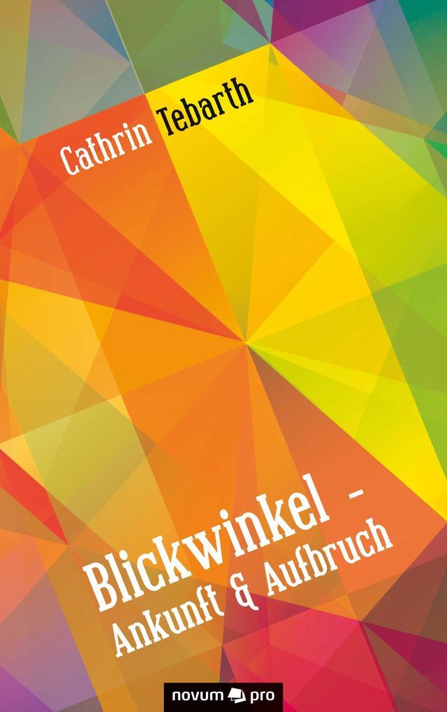 Blickwinkel - Ankunft & Aufbruch als eBook Down...