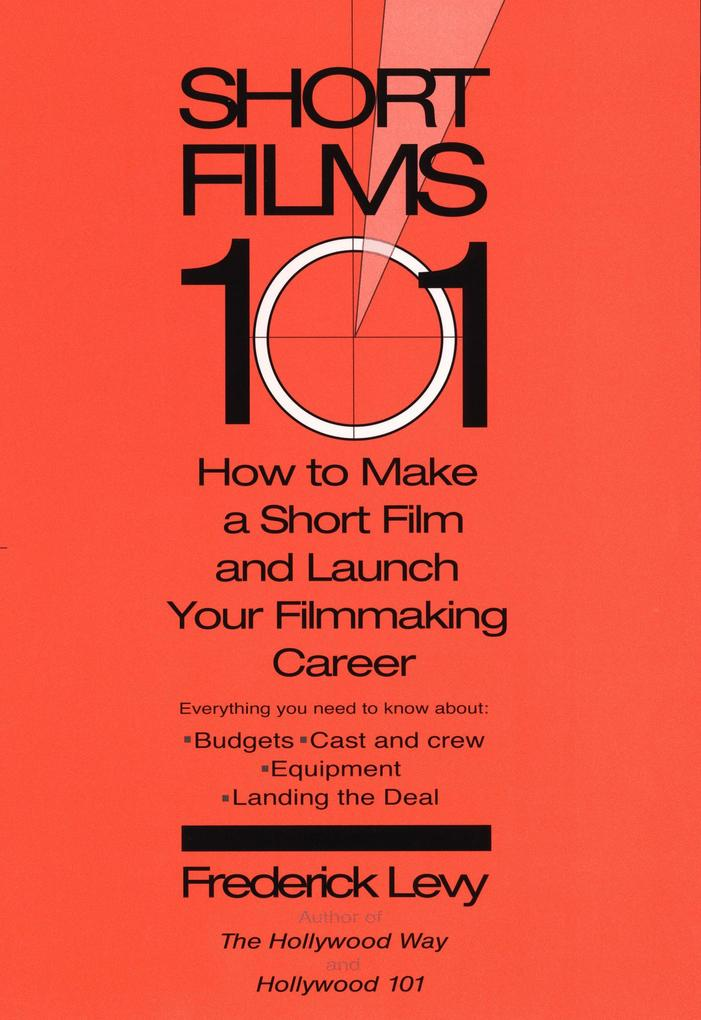 Short Films 101: How to Make a Short for Under $50k-And Launch Your Filmmaking Career als Taschenbuch
