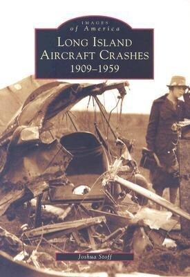 Long Island Aircraft Crashes:: 1909-1959 als Taschenbuch