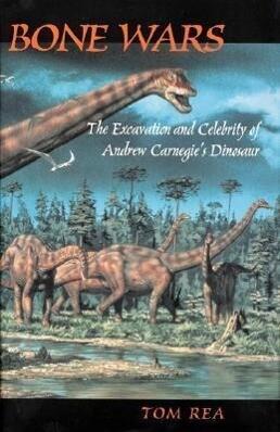 Bone Wars: The Excavation and Celebrity of Andrew Carnegie's Dinosaur als Taschenbuch