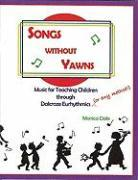 Songs Without Yawns: Music for Teaching Children Through Dalcroze Eurhythmics (or Any Method!) als Taschenbuch