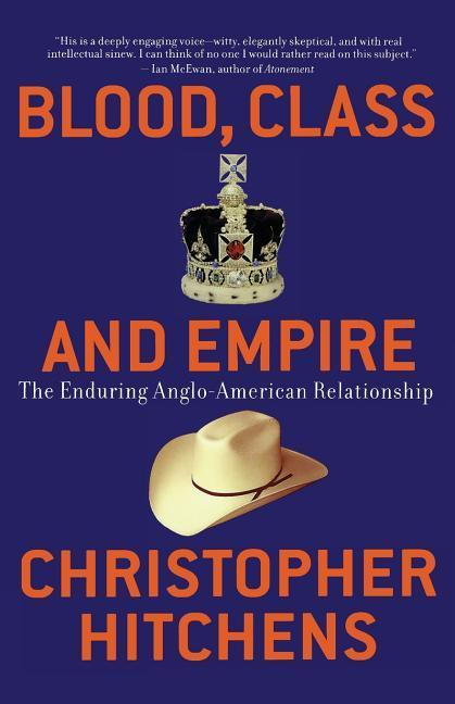 Blood, Class and Empire: The Enduring Anglo-American Relationship als Taschenbuch