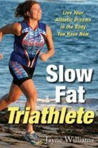 Slow Fat Triathlete: Live Your Athletic Dreams in the Body You Have Now als Taschenbuch
