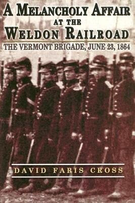A Melancholy Affair at the Weldon Railroad: The Vermont Brigade, June 23, 1864 als Buch