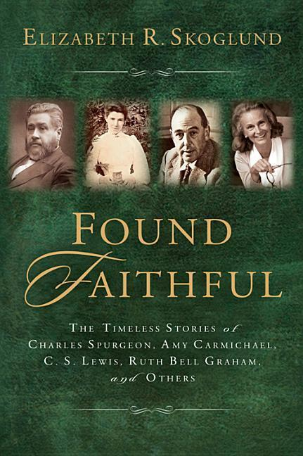 Found Faithful: The Timeless Stories of Charles Spurgeon, Amy Carmichael, C.S. Lewis, Ruth Bell Graham, and Others als Taschenbuch